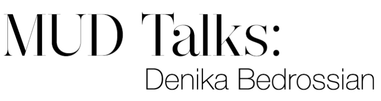 MUD Talks Denika Bedrossian