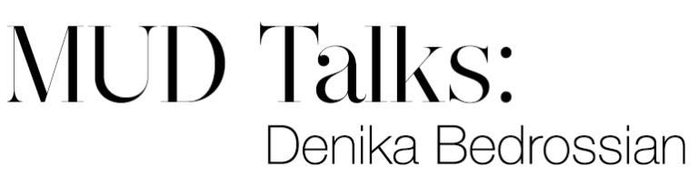 MUD Talks Denika Bedrossian